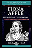 Fiona Apple Inspirational Coloring Book: An American Singer-Songwriter and Pianist. (Fiona Apple Inspirational Coloring Bookss)