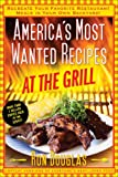 America's Most Wanted Recipes At the Grill: Recreate Your Favorite Restaurant Meals in Your Own...