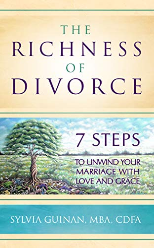 The Richness of Divorce: 7 Steps to Unwind Your Marriage with Love and Grace