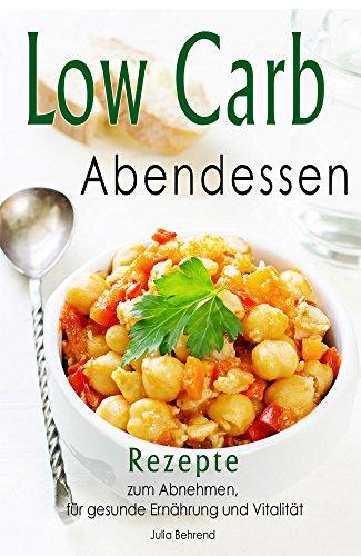 Low Carb Abendessen: Low Carb Rezepte zum Abnehmen, Superfood, Paleo, Kokosöl, Honig, für Gesundheit und Vitalität (Low Carb Abendessen, Low Carb, Abnehmen, Superfood, Paleo, Kokosöl, Honig 1)