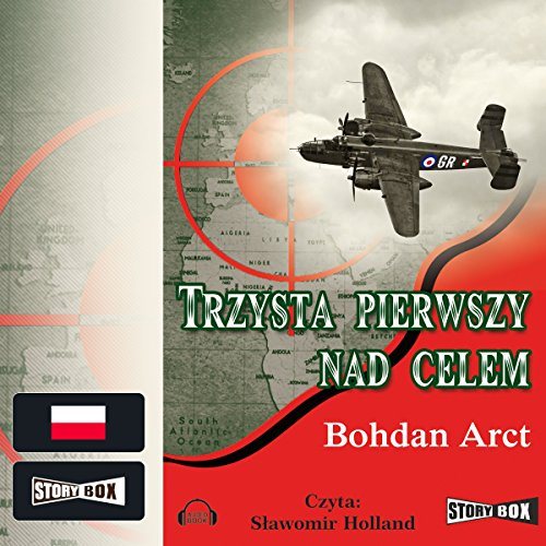 Trzysta pierwszy nad celem                   By:                                                                                                                                 Bohdan Arct                               Narrated by:                                                                                                                                 Slawomir Holland                      Length: 3 hrs and 35 mins     1 rating     Overall 5.0