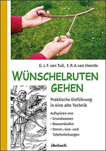 Wünschelruten-Gehen: Praktische Einführung in eine alte Technik; Aufspüren von Grundwasser, Wasserläufen, Strom-, Gas- und Telefonleitungen