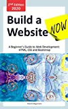 Build a Website Now: A Beginner's Guide to Web Development: HTML, CSS and Bootstrap (2nd Edition, 2020)