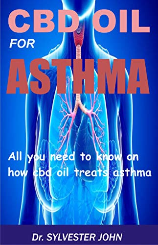 CBD OIL FOR ASTHMA: All you need to know on how cbd oil treats asthma (English Edition)