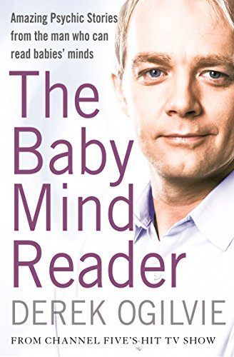 The Baby Mind Reader: Amazing Psychic Stories from the Man Who Can Read Babies' Minds: Amazing Psychic Stories from the Man Who Can Read Babies' Minds (English Edition)