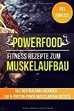 Powerfood: Fitness Rezepte zum Muskelaufbau - Das...