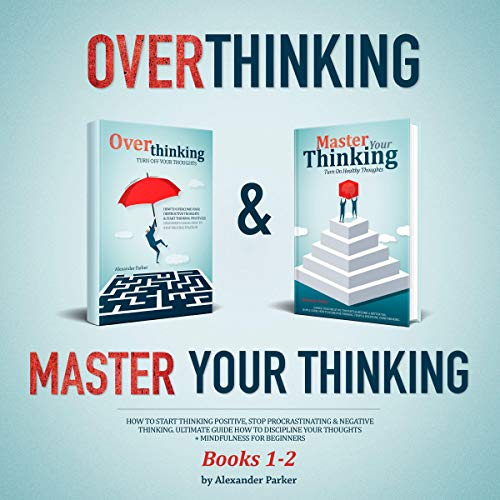 『Overthinking & Master Your Thinking, Books 1-2: How to Start Thinking Positive, Stop Procrastinating, & Negative Thinking』のカバーアート