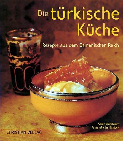 Die türkische Küche. Rezepte aus dem Osmanischen Reich by Sarah Woodward (2002-09-05)