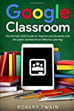 Google classroom: The Ultimate 2020 Guide for Teachers and Students with the Latest Updates for an Effective Learning
