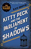 Griffin, K: Kitty Peck and the Parliament of Shadows (Kitty Peck 4) - Kate Griffin