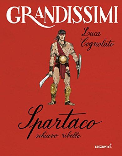 Spartaco, schiavo ribelle. Ediz. illustrata