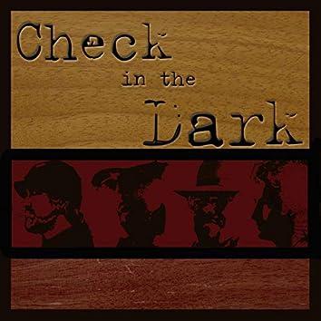 Check in the Dark