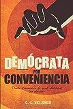 Demócrata por conveniencia: Diario irreverente de unas elecciones sin elección
