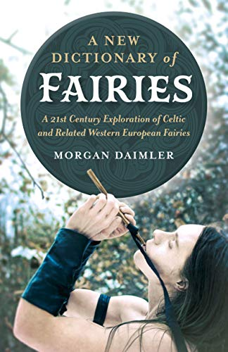 A New Dictionary of Fairies: A 21st Century Exploration of Celtic and Related Western European Fairies