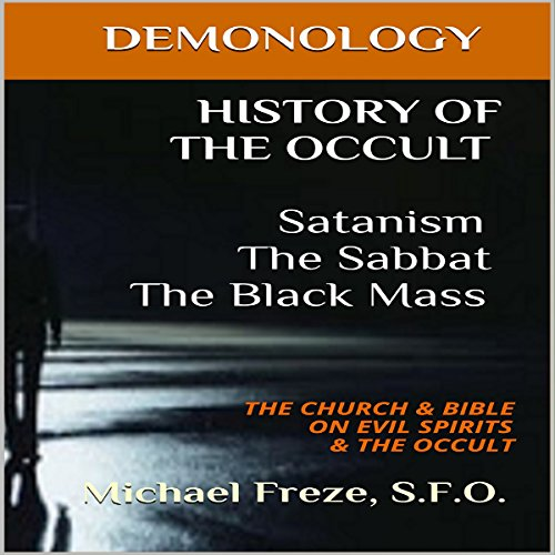 History of the Occult: Satanism, the Sabbat, the Black Mass: The Church & Bible on Evil Spirits & the Occult audiobook cover art