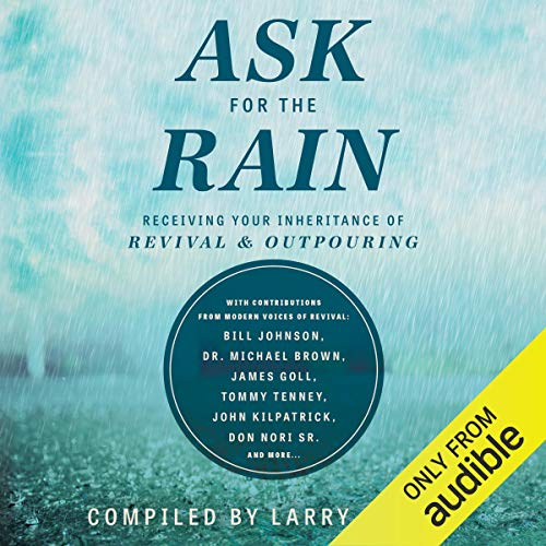Ask for the Rain Audiobook By Larry Sparks, Lou Engle, Bill Johnson, Michael D. Brown MBA, James W. Goll, Tommy Tenney, John Kilpatrick, Don Nori Sr., Corey Russell, Banning Liebscher, Michael L. Brown cover art