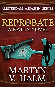 Reprobate - A Katla Novel (Amsterdam Assassin Series Book 1) by [Martyn V. Halm]