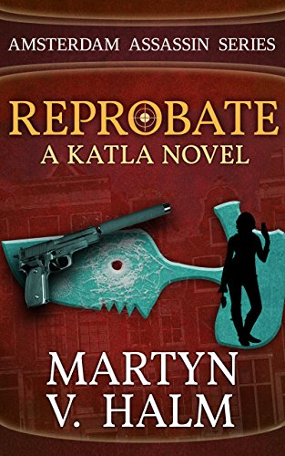 Reprobate - A Katla Novel (Amsterdam Assassin Series Book 1) (English Edition)