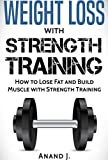 WEIGHT LOSS with STRENGTH TRAINING. How to Lose Fat and Build Muscle with Strength Training,...