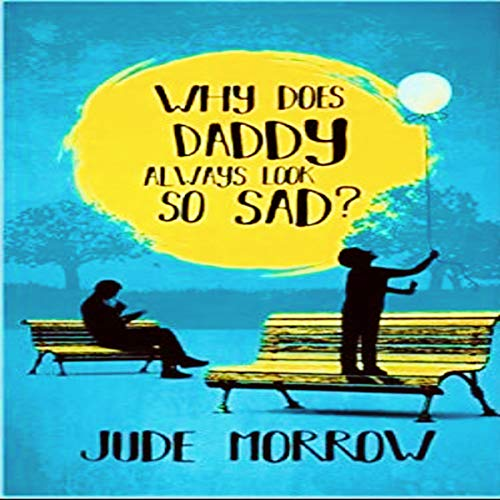Why Does Daddy Always Look So Sad? audiobook cover art