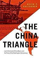 The China Triangle: Latin America's China Boom and the Fate of the Washington Consensus
