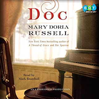 Doc     A Novel              By:                                                                                                                                 Mary Doria Russell                               Narrated by:                                                                                                                                 Mark Bramhall                      Length: 16 hrs and 38 mins     998 ratings     Overall 4.4