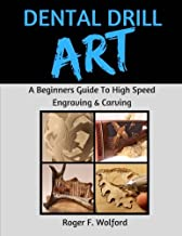 Dental Drill Art: A Beginners Guide to High Speed Engraving & Carving