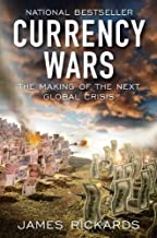 Currency Wars: The Making of the Next Global Crisis 1st (first) Edition by Rickards, James published by Portfolio Hardcover (2011)