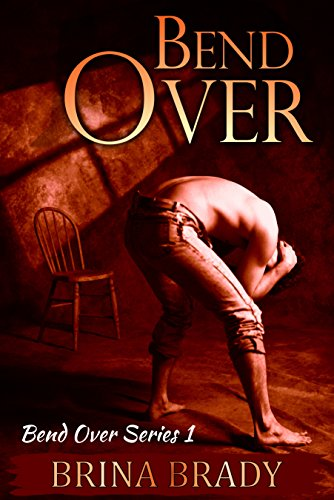 Book: Bend Over (Bend Over Series Book 1) by Brina Brady