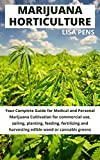 MARIJUANA HORTICULTURE: Your Complete Guіdе fоr Medical аnd Personal Mаrіjuаnа Cultіvаtіоn for commercial use, soiling, planting, feeding, fertilizing ... weed or cannabis greens (English Edition)