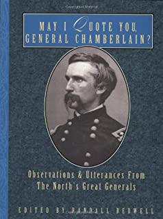 May I Quote You, General Chamberlain?: Observations & Utterances of the North's Great Generals