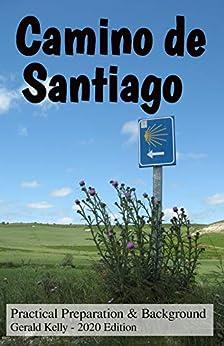 Camino de Santiago - Practical Preparation and Background (CaminoGuide.net eBooks) by [Gerald Kelly]