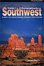 Photographing the Southwest: A Guide to the Natural Landmarks of Southern Utah & Southwest Colorado