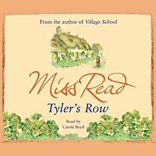 Tyler's Row     Fairacre Series, Book 5              By:                                                                                                                                 Miss Read                               Narrated by:                                                                                                                                 Carole Boyd                      Length: 3 hrs and 35 mins     4 ratings     Overall 4.5