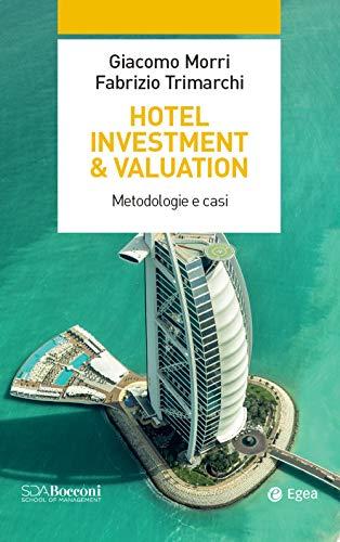 Hotel investment & valuation. Metodologie e casi