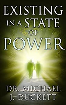 Existing in a State of Power (The Life Series Book 1) by [Dr. Michael Duckett]