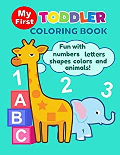 My First Toddler Coloring Book: Fun with Numbers, Letters, Shapes, Colors, and Animals: Big Preschool Workbook Ages 1,2, 3...