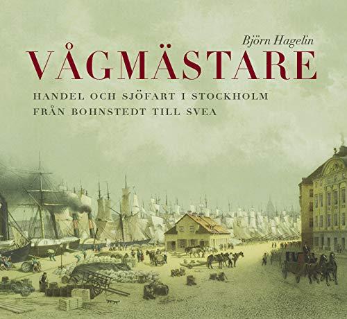 Vågmästare. Handel och sjöfart i Stockholm från Bohnstedt till Svea
