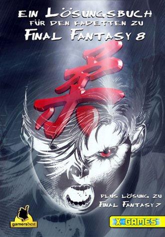 Ein Lösungsbuch zu Final Fantasy 8: Für den Kadetten (X-Games)