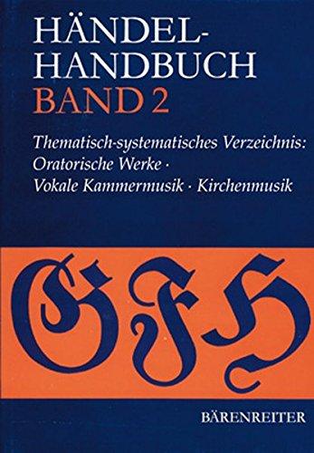 Händel-Handbuch: Thematisch-systematisches Verzeichnis: Oratorische Werke. Vokale Kammermusik. Kirchenmusik: BD 2