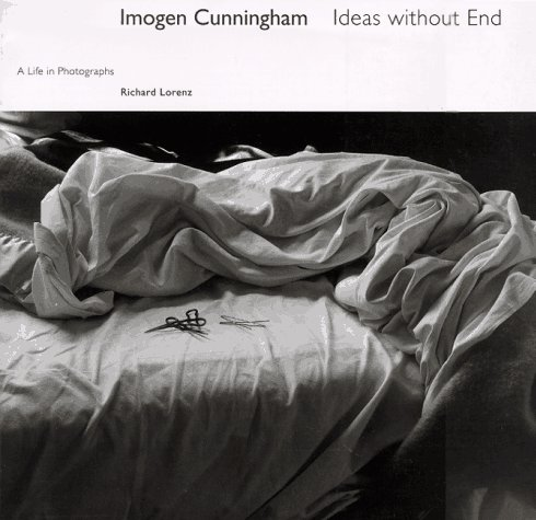 Imogen Cunningham: Ideas Without End : A Life and Photographs