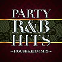 PARTY R&B HITS HOUSE&EDM MIX