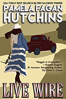 Live Wire (A Maggie Killian Texas-to-Wyoming Mystery): A What Doesn't Kill You Mystery by [Pamela Fagan Hutchins]