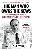 The Man Who Owns the News: Inside the Secret World of Rupert Murdoch...