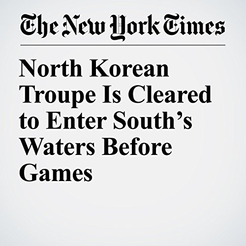 North Korean Troupe Is Cleared to Enter South's Waters Before Games copertina