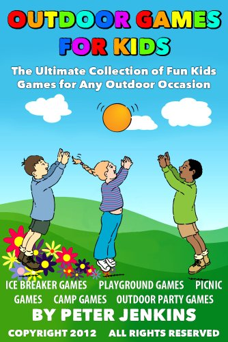 Great Outdoor Games for Kids: The Ultimate Collection of Fun Kids Games for Any Outdoor Occasion (English Edition)