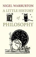A Little History of Philosophy (Little Histories) by Nigel Warburton(2012-10-30)