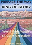 Prepare the Way for the King of Glory - World Wide Watch Through the 12 Gates to Jerusalem