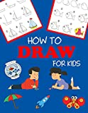 How to Draw for Kids: Learn to Draw Step by Step, Easy and Fun! (Step-by-Step Drawing Books Book 1)