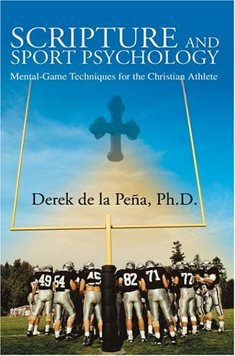 Compare Textbook Prices for Scripture and Sport Psychology: Mental-Game Techniques for the Christian Athlete 0 Edition ISBN 9780595328338 by la Pena, Derek de